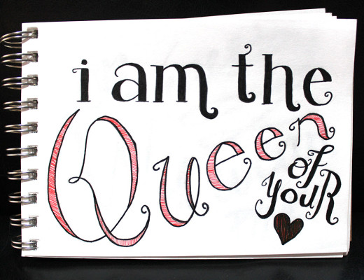 Typography: I am the Queen of your Heart