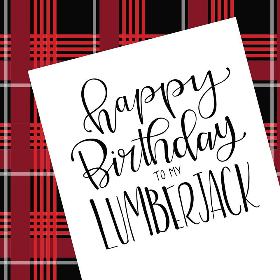 Happy birthday to my Lumberjack